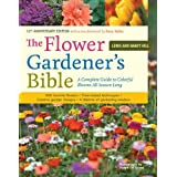 The Flower Gardener's Bible: A Complete Guide to Colorful Blooms All Season Long; 10th Anniversary Edition with...