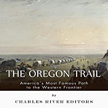 The Oregon Trail: America's Most Famous Path to the Western Frontier (       UNABRIDGED) by Charles River Editors Narrated by Jennifer Bossio