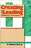 img - for Creating and Leading Children's Sermons: A Developmental Approach by O. Suthern Sims (1999-01-04) book / textbook / text book