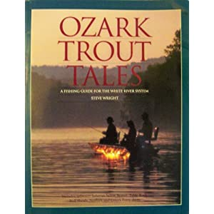 Ozark Trout Tales : A Fishing Guide for the White River System Steve Wright