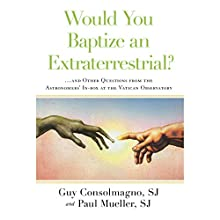 Would You Baptize an Extraterrestrial?: .... and Other Questions from the Astronomers' In-box at the Vatican Observatory (       UNABRIDGED) by Guy Consolmagno, Paul Mueller Narrated by Joe Ochman, Rob Shapiro