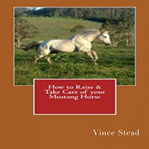 How to Raise & Take Care of your Mustang Horse Audiobook