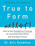 img - for True to Form: How to Use Foundation Training for Sustained Pain Relief and Everyday Fitness book / textbook / text book