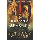 Love Beyond Measure: A Scottish, Time-Traveling Romance (Book 4 of Morna's Legacy Series)