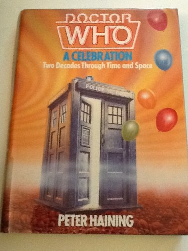 Doctor Who: A Celebration; Two Decades Through Time and Space, Haining, Peter