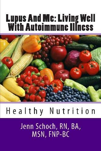 Lupus And Me: Living Well With Autoimmune Illness: Healthy Nutrition (Volume 1)