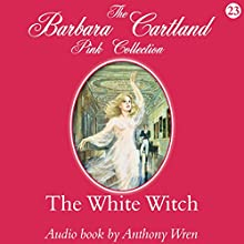 The White Witch (       UNABRIDGED) by Barbara Cartland Narrated by Anthony Wren