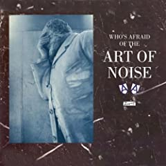 Who's Afraid of the Art of Noise (DeLuxe)