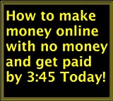 img - for How to make money online with no money and get paid Today by 3:45 book / textbook / text book