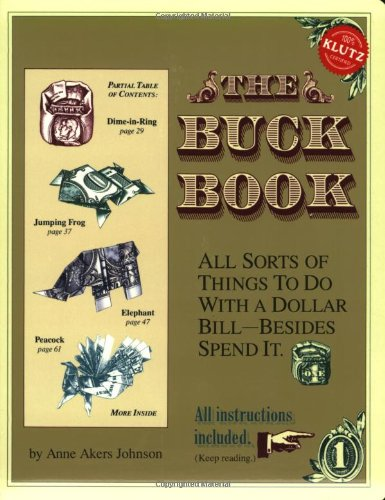 The Buck Book: All Sorts of Things to do with a Dollar Bill-Besides Spend It, Anne Akers Johnson