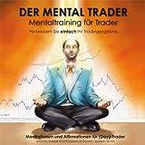 """Tradingpsychologie - Der Mental Trader: Mentaltraining f�r Daytradervon """"Agentur f�r mentale..."""""""