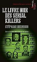 Livre noir des serial killers : Dans la tête des tueurs en série