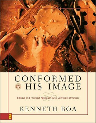 Conformed to His Image: Biblical and Practical Approaches to Spiritual Formation [CONFORMED TO HIS IMAGE], by Kenneth Boa