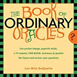Book of Ordinary Oraclesby Lon Milo DuQuette