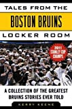 Tales from the Boston Bruins Locker Room: A Collection of the Greatest Bruins Stories Ever Told