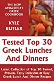 Tried & Tested Top 30 Greek Lunches And Dinners: Latest Collection of Top 30 Tested, Proven, Most-Wanted Delicious, Super Easy And Quick Greek Lunch And Dinner Recipes (English Edition)