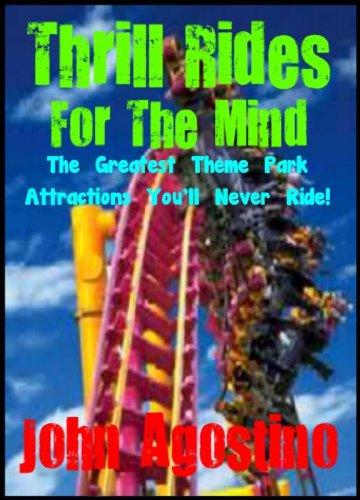 John Agostino - Thrill Rides For The Mind: The Greatest Theme Park Attractions You'll Never Ride! (English Edition)