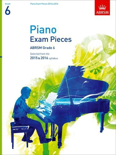 Piano Exam Pieces 2015 & 2016, Grade 6: Selected from the 2015 & 2016 syllabus (ABRSM Exam Pieces)