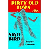 Dirty Old Town (And Other Stories) ~ nigel bird