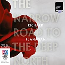 The Narrow Road to the Deep North Audiobook by Richard Flanagan Narrated by Richard Flanagan