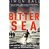 The Bitter Sea: The Brutal World War II Fight for the Mediterraneanby Simon Ball