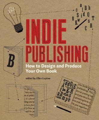 Indie Publishing: How to Design and Produce Your Own Book [INDIE PUB]