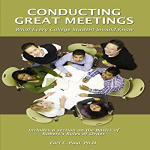 Conducting Great Meetings: What Every College Student Should Know | [Dr. Earl E. Paul]