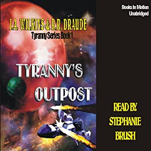 Tyranny's Outpost: Tyranny Series, Book 1 | [J.A. Wilkins, R.R Draude]