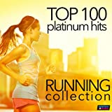 Top 100 Platinum Hits: Running Collection 130-160 BPM (Unmixed Workout Fitness Hits for Running & Jogging) [Explicit] (Unmixed Workout Fitness Hits for Running & Jogging)
