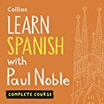 Learn Spanish with Paul Noble: Complete Course: Spanish Made Easy with Your Personal Language Coach | Paul Noble