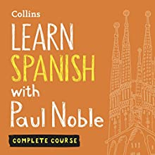 Learn Spanish with Paul Noble: Complete Course: Spanish Made Easy with Your Personal Language Coach Audiobook by Paul Noble Narrated by Paul Noble