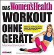 Das Women's Health Workout ohne Ger�te: Toller Body, straffe Beine, flacher Bauch - so kommen Sie �berall ganz einfach in Bestform