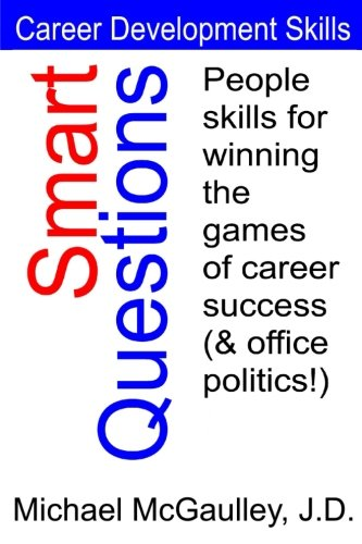 Smart Questions People Skills for Winning the Games of Career Success (& Office Politics!) (Career Development Skill