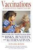 Vaccinations: A Thoughtful Parents Guide: How to Make Safe,  Sensible Decisions about the Risks, Benefits, and Alternatives