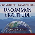 Uncommon Gratitude: Alleluia for All That Is | Joan Chittister,Rowan Williams