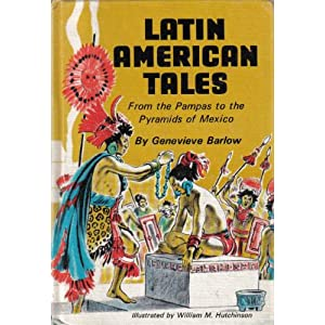 Latin American Tales:  From the Pampas to the Pyramids of Mexico