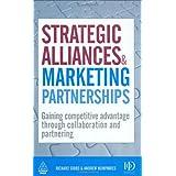 Strategic Alliances and Marketing Partnerships: Gaining Competitive Advantage through Collaboration and Partnering ~ Richard Gibbs