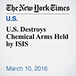 U.S. Destroys Chemical Arms Held by ISIS | Helene Cooper,Eric Schmitt