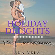 Holiday Delights: Volume Two - Second Chances (       UNABRIDGED) by Ana Vela Narrated by Donna Stone