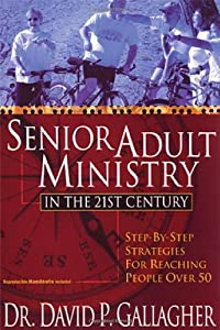 Senior Adult Ministry in the 21st Century: Step-By-Step Strategies for Reaching People Over 50 from Wipf & Stock Pub