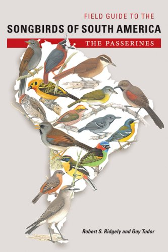 Field Guide to the Songbirds of South America: The Passerines (Mildred Wyatt-Wold Series in Ornithology)