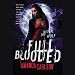 Full Blooded: Jessica McClain, Book 1 (       UNABRIDGED) by Amanda Carlson Narrated by Casey Holloway