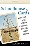img - for Schoolhouse of Cards: An Inside Story of No Child Left Behind and Why America Needs a Real Education Revolution by Eugene Hickok; Gene Hickok (2010-11-16) book / textbook / text book