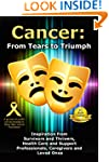 Cancer: From Tears to Triumph: Inspir...
