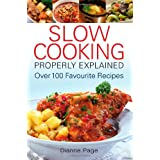 Slow Cooking Properly Explained: Over 100 Favourite Recipesby Dianne Page