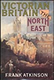 Frank Atkinson Victorian Britain: The North East