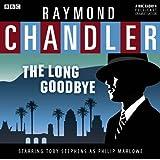 Raymond Chandler: The Long Goodbye: A BBC Full-Cast Radio Drama Starring Toby Stephens