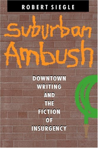 Suburban Ambush: Downtown Writing and the Fiction of Insurgency