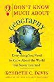 Don't Know Much about Geography: Everything You Need to Know about the World But Never Learned (0785720685) by Kenneth C. Davis