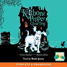 Knitbone Pepper: Ghost Dog (       UNABRIDGED) by Claire Barker Narrated by Rosie Jones
